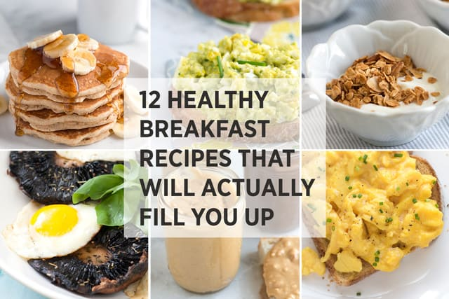 12 Easy Healthy Breakfast Recipes That Actually Fill You Up!